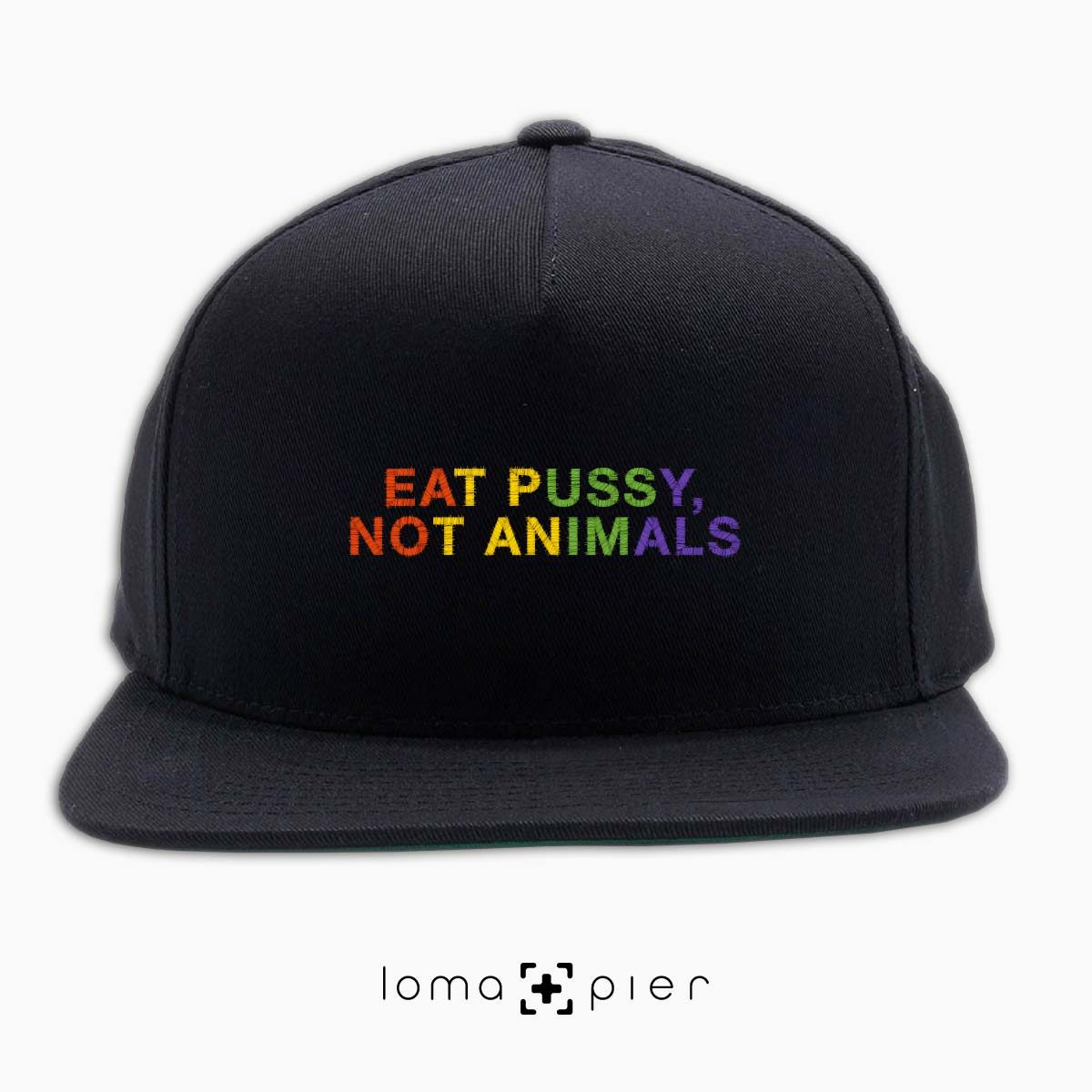 EAT PUSSY NOT ANIMALS typography embroidered on a black classic snapback hat with multicolor thread by loma+pier hat store