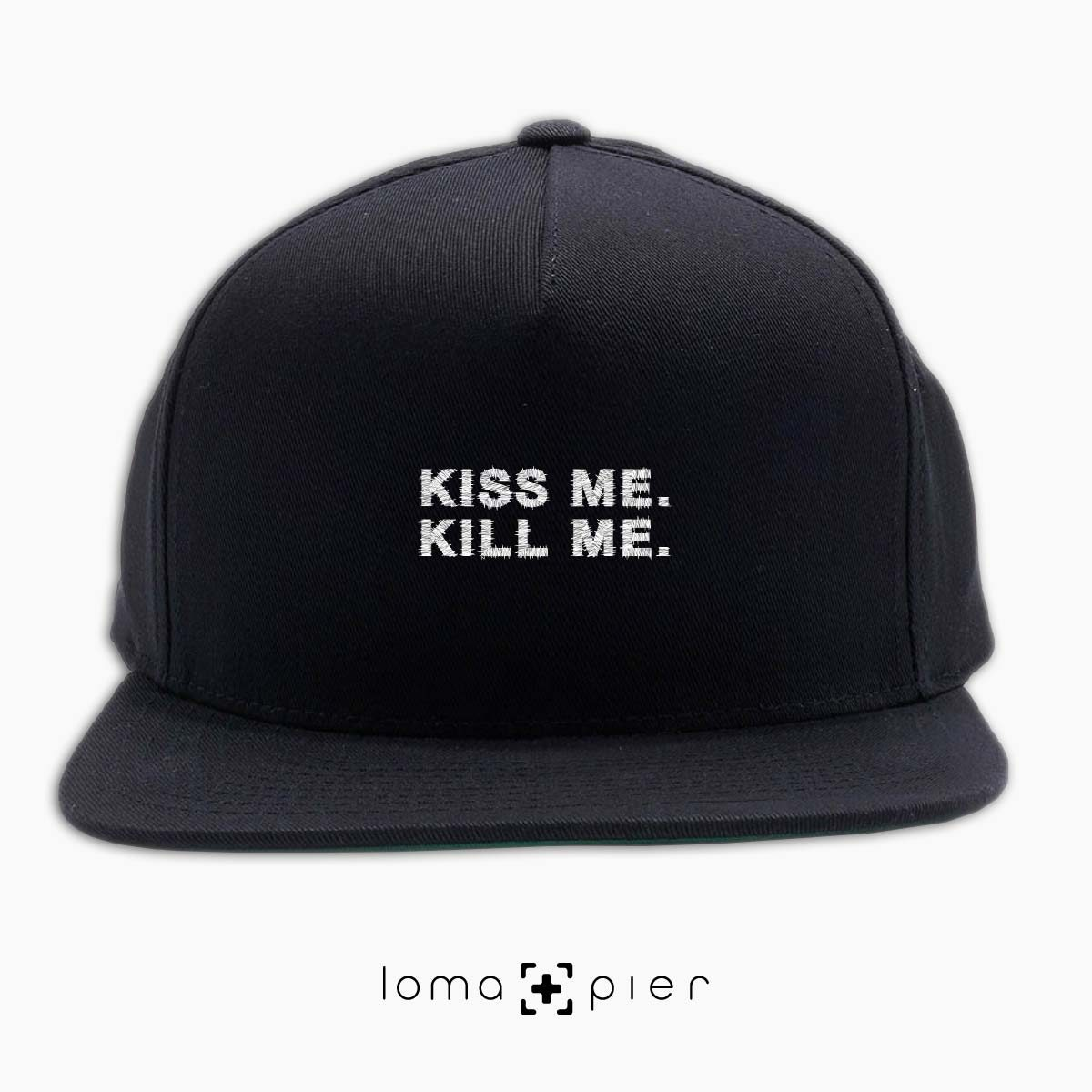 KISS ME. KILL ME. typography embroidered on a black classic snapback hat with white thread by loma+pier hat store